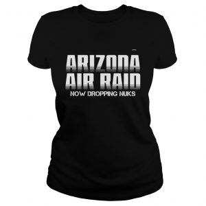 Arizona Air Raid Now Dropping Nuks  Classic Ladies
